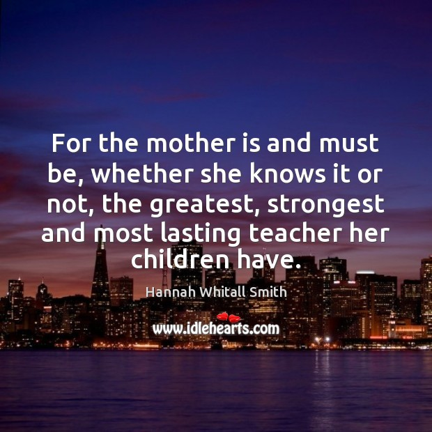 For the mother is and must be, whether she knows it or Image