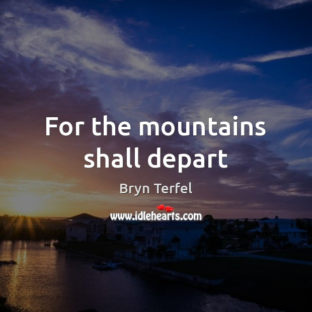 Image, For the mountains shall depart