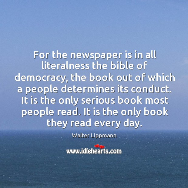 For the newspaper is in all literalness the bible of democracy, the Image