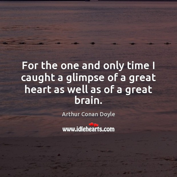For the one and only time I caught a glimpse of a great heart as well as of a great brain. Image