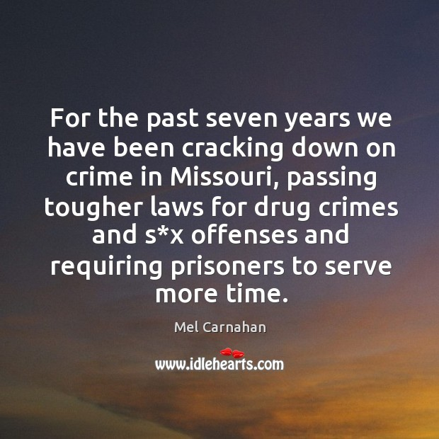 For the past seven years we have been cracking down on crime in missouri, passing tougher Mel Carnahan Picture Quote