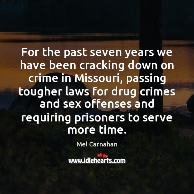 For the past seven years we have been cracking down on crime Mel Carnahan Picture Quote