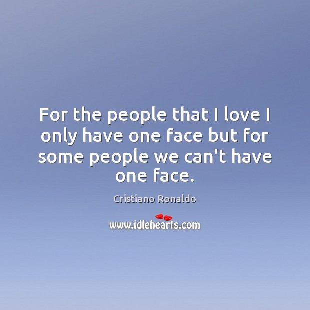 For the people that I love I only have one face but Cristiano Ronaldo Picture Quote