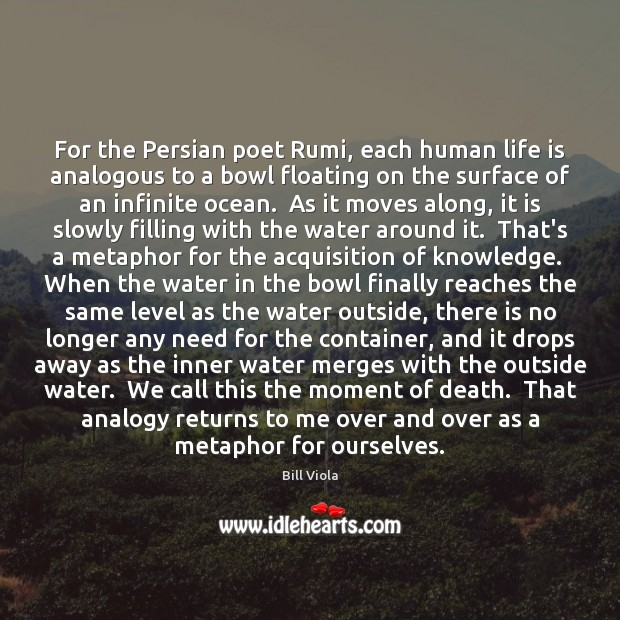 For the Persian poet Rumi, each human life is analogous to a Image
