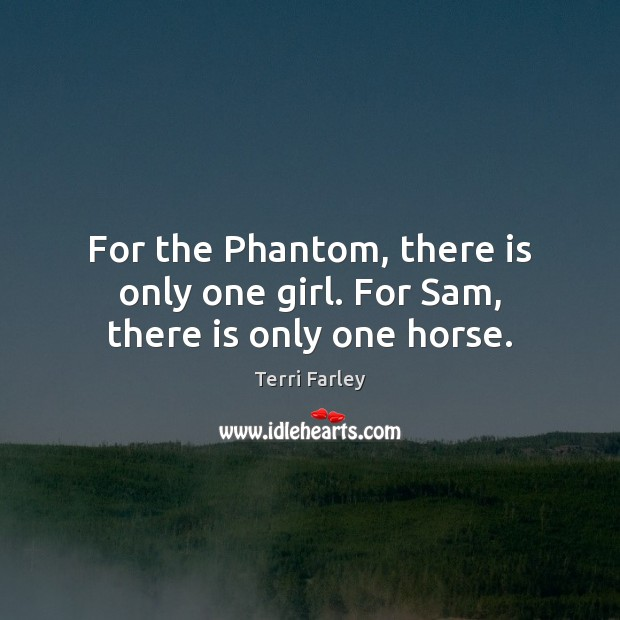 For the Phantom, there is only one girl. For Sam, there is only one horse. Image