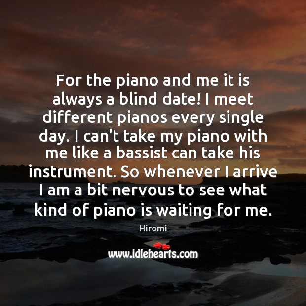 Image, For the piano and me it is always a blind date! I
