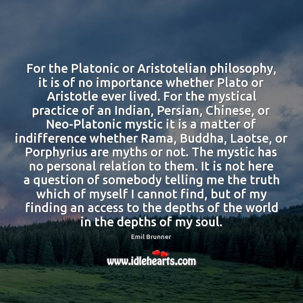 For the Platonic or Aristotelian philosophy, it is of no importance whether Image