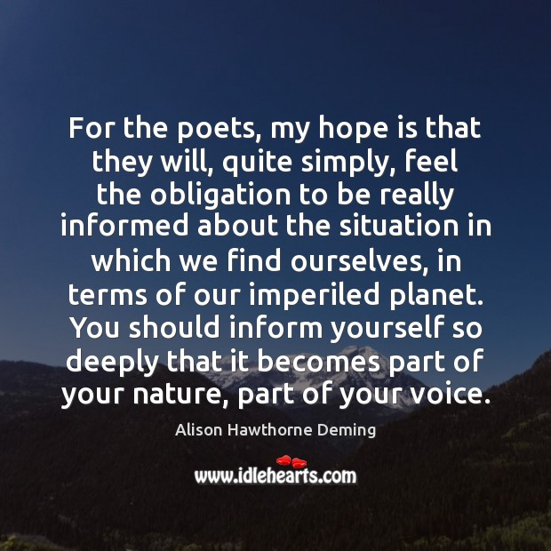 For the poets, my hope is that they will, quite simply, feel Alison Hawthorne Deming Picture Quote