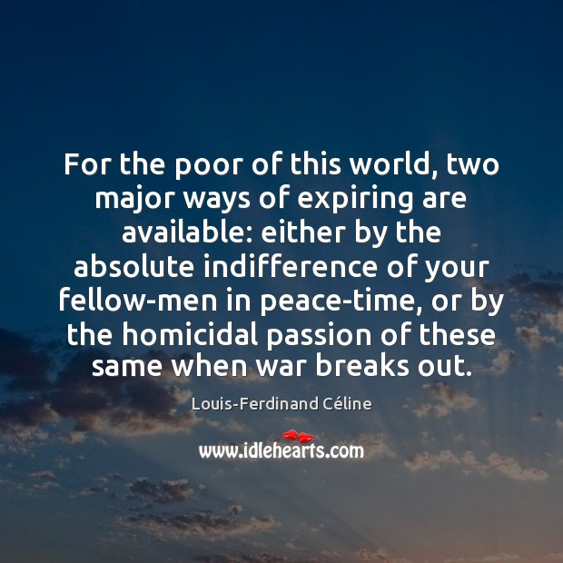 For the poor of this world, two major ways of expiring are Louis-Ferdinand Céline Picture Quote