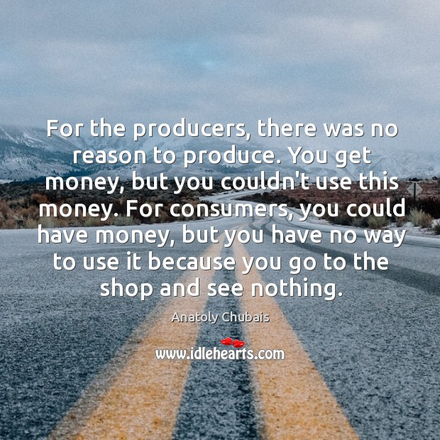 Image, For the producers, there was no reason to produce. You get money,