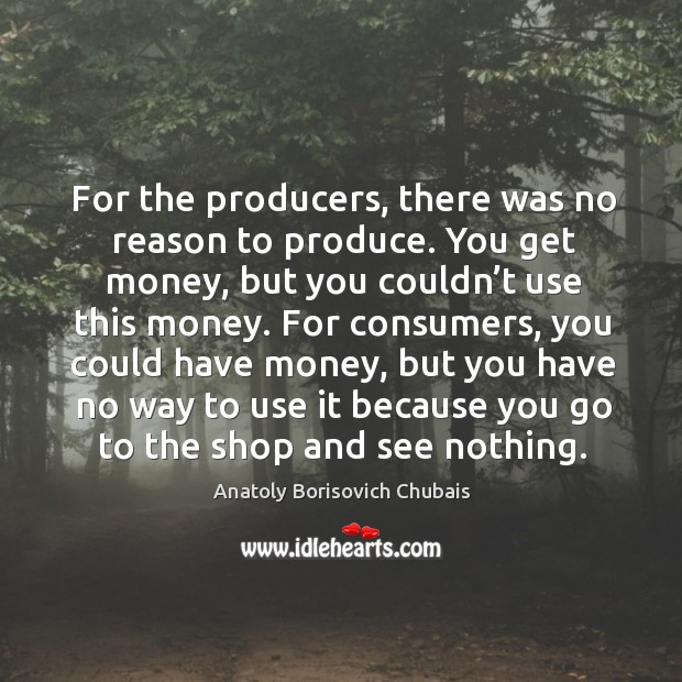Image, For the producers, there was no reason to produce. You get money, but you couldn't use this money.