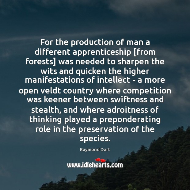 Image, For the production of man a different apprenticeship [from forests] was needed