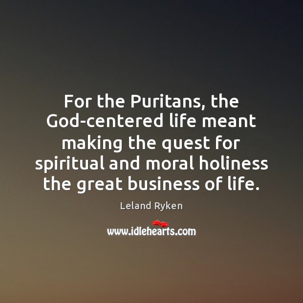 For the Puritans, the God-centered life meant making the quest for spiritual Image