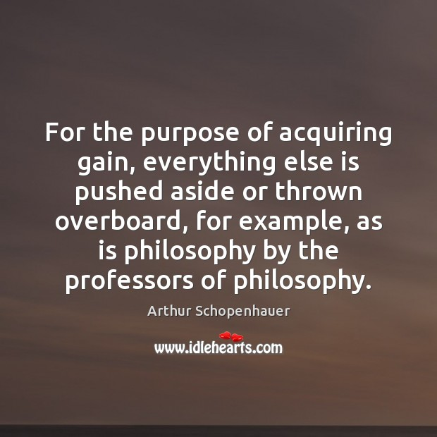 For the purpose of acquiring gain, everything else is pushed aside or Image