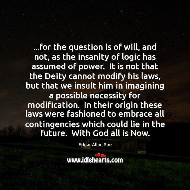 …for the question is of will, and not, as the insanity of Edgar Allan Poe Picture Quote