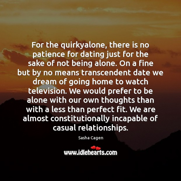 For the quirkyalone, there is no patience for dating just for the Dating Quotes Image
