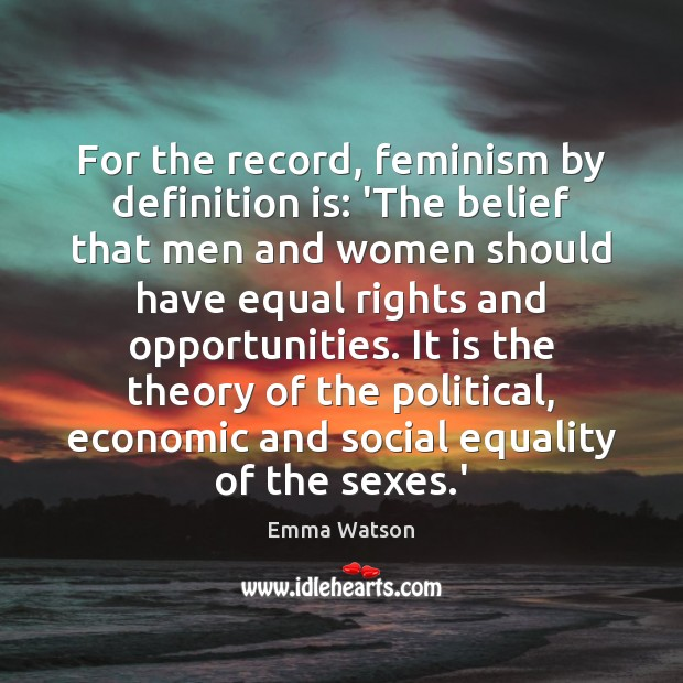 For the record, feminism by definition is: 'The belief that men and Image