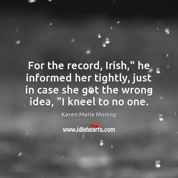 "For the record, Irish,"" he informed her tightly, just in case she Image"
