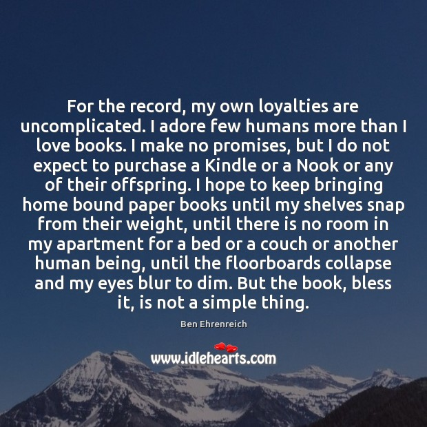 Image, For the record, my own loyalties are uncomplicated. I adore few humans