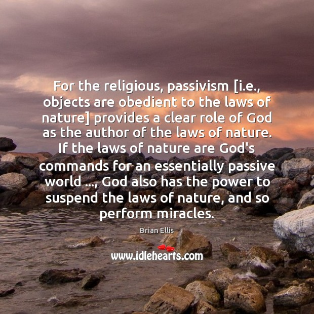 For the religious, passivism [i.e., objects are obedient to the laws Image