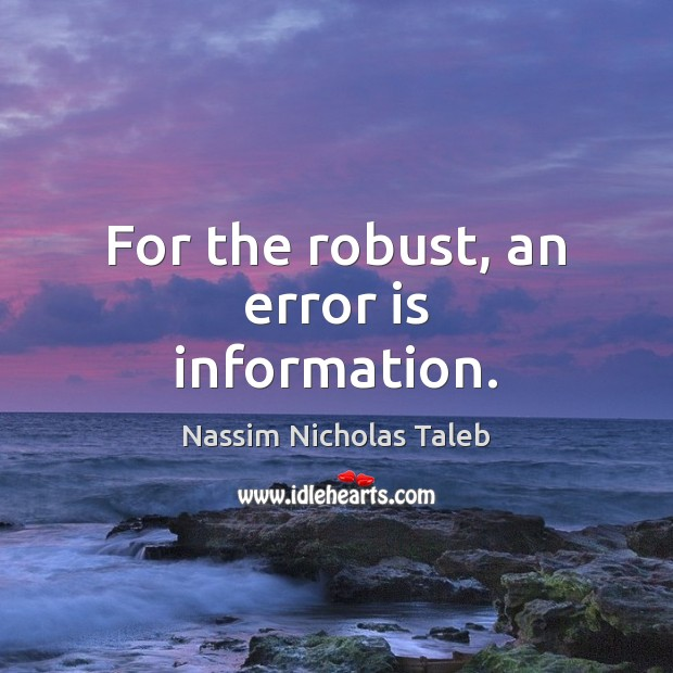 For the robust, an error is information. Image