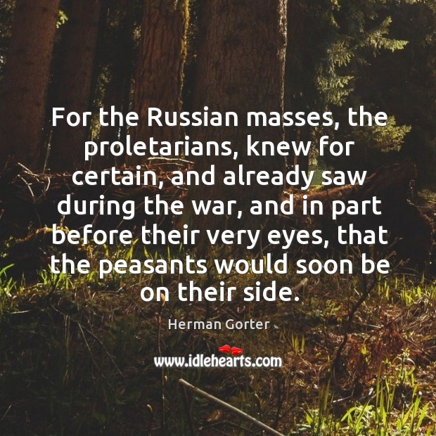 For the russian masses, the proletarians, knew for certain, and already saw during the Herman Gorter Picture Quote