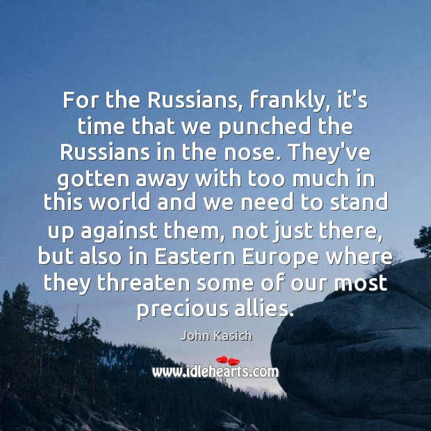 For the Russians, frankly, it's time that we punched the Russians in John Kasich Picture Quote