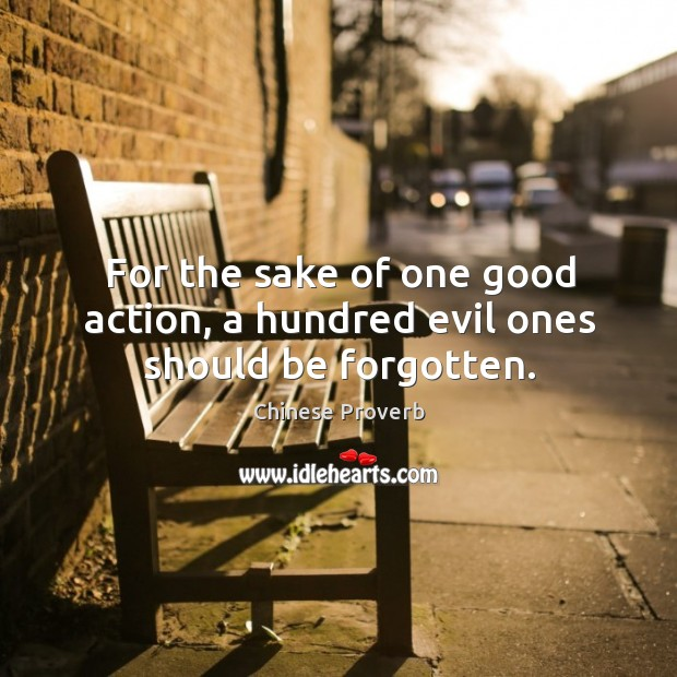 Image, For the sake of one good action, a hundred evil ones should be forgotten.