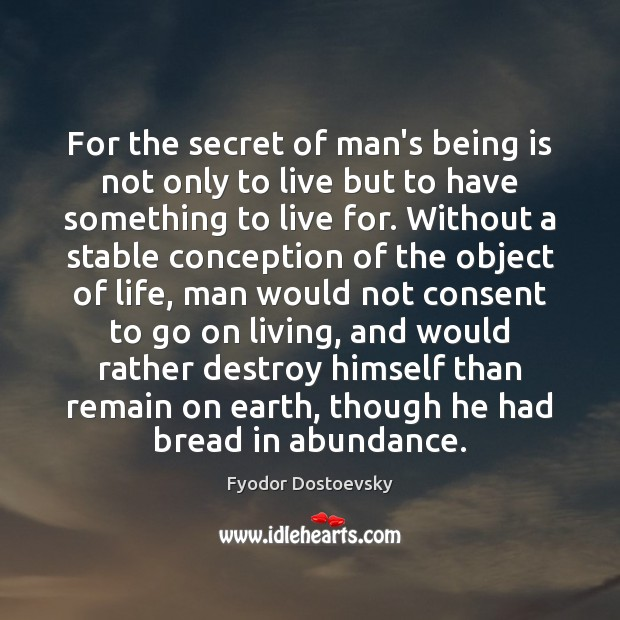 For the secret of man's being is not only to live but Image