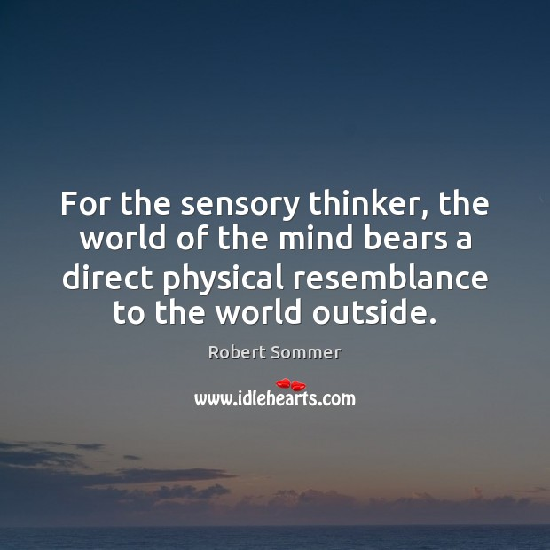 For the sensory thinker, the world of the mind bears a direct Image
