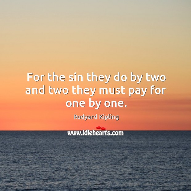 Image, For the sin they do by two and two they must pay for one by one.