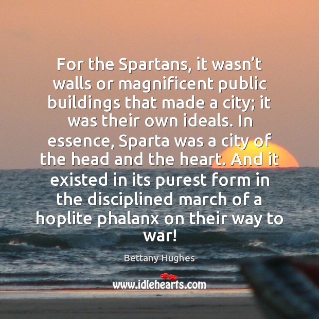 For the Spartans, it wasn't walls or magnificent public buildings that Image