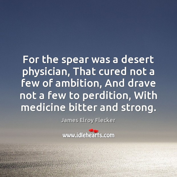 Image, For the spear was a desert physician, That cured not a few