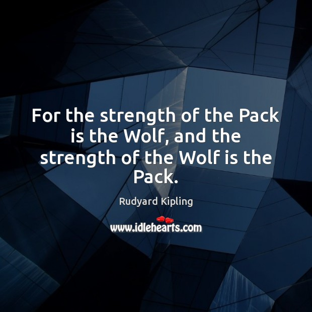 Image, For the strength of the Pack is the Wolf, and the strength of the Wolf is the Pack.