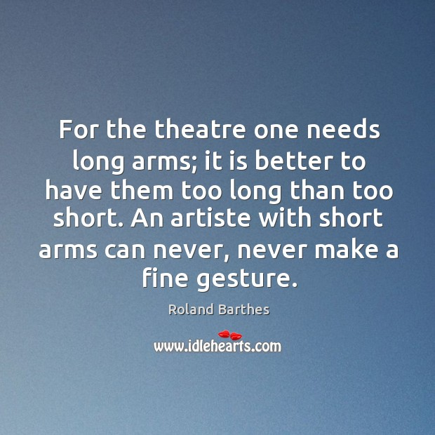 Image, For the theatre one needs long arms; it is better to have them too long than too short.