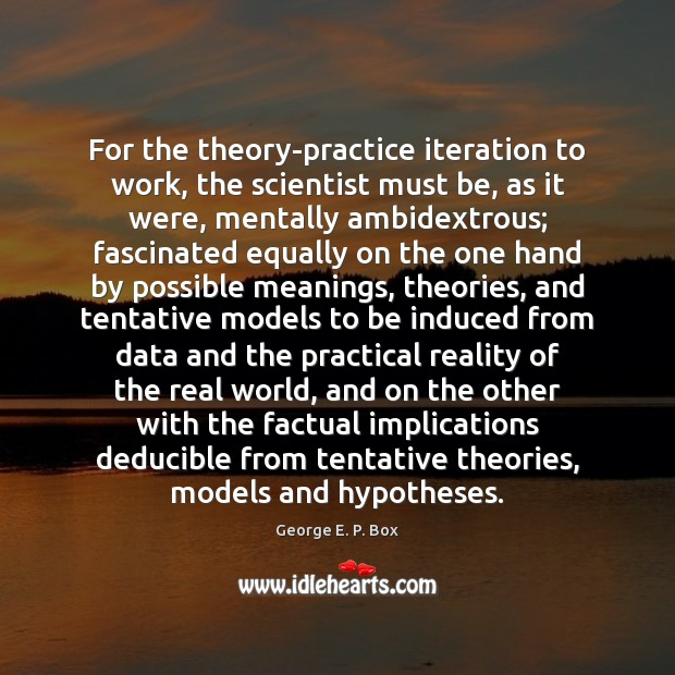 Image, For the theory-practice iteration to work, the scientist must be, as it
