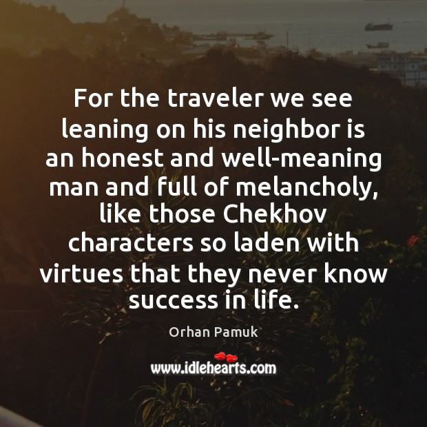 For the traveler we see leaning on his neighbor is an honest Orhan Pamuk Picture Quote