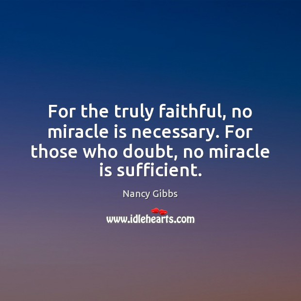 For the truly faithful, no miracle is necessary. For those who doubt, Image