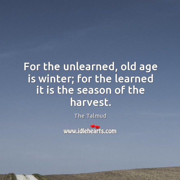 Image, For the unlearned, old age is winter; for the learned it is the season of the harvest.