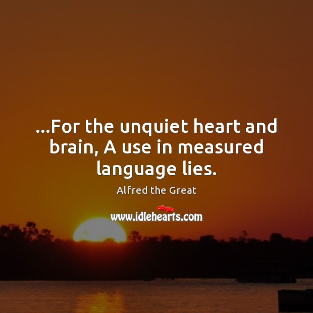 Image, …For the unquiet heart and brain, A use in measured language lies.