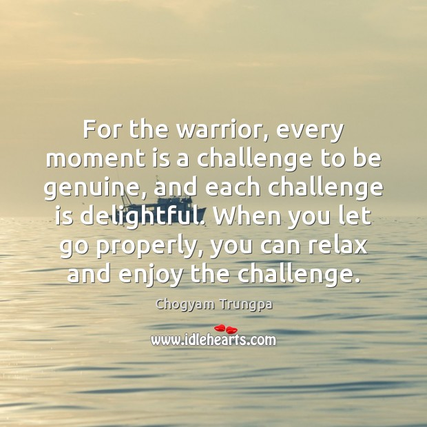 Image, For the warrior, every moment is a challenge to be genuine, and