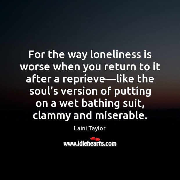 Image, For the way loneliness is worse when you return to it after