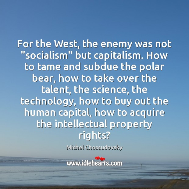 """For the West, the enemy was not """"socialism"""" but capitalism. How to Image"""
