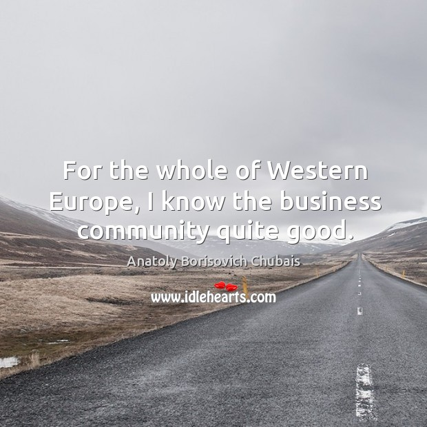 Image, For the whole of western europe, I know the business community quite good.