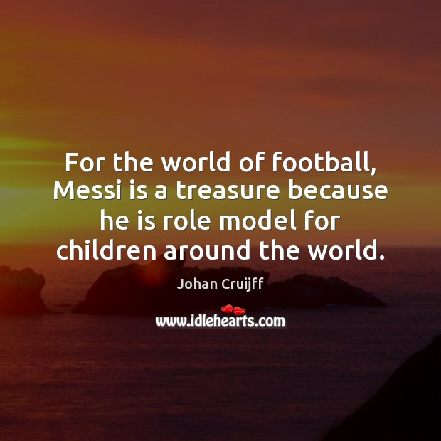 For the world of football, Messi is a treasure because he is Johan Cruijff Picture Quote