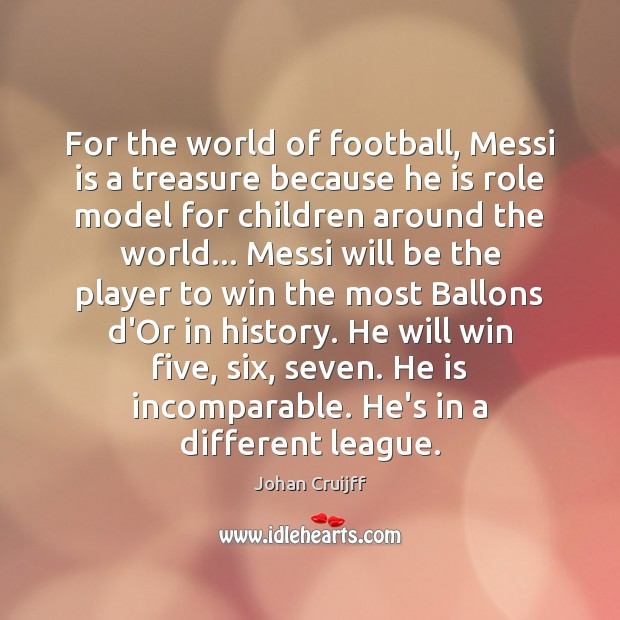 Image, For the world of football, Messi is a treasure because he is