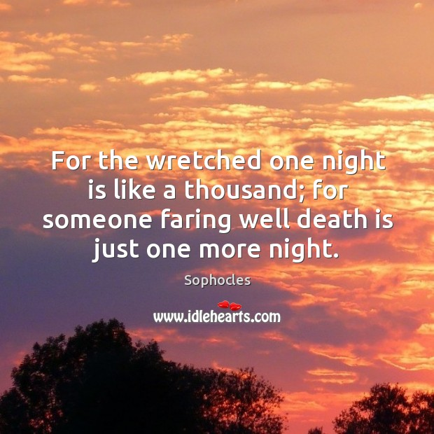 Image, For the wretched one night is like a thousand; for someone faring well death is just one more night.