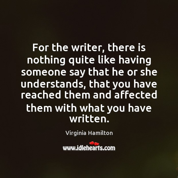For the writer, there is nothing quite like having someone say that Image