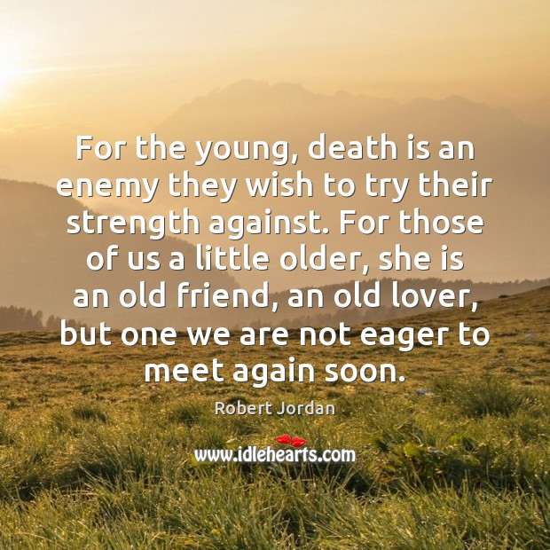 For the young, death is an enemy they wish to try their Robert Jordan Picture Quote