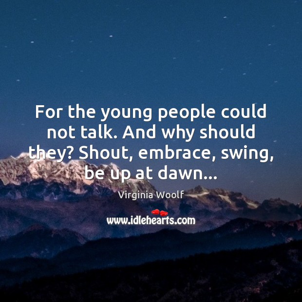 For the young people could not talk. And why should they? Shout, Image